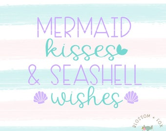 Mermaid SVG File. Mermaid Kisses and Seashell Wishes Svg Vacation Svg Summer Svg Nautical Svg Mermaid Sea Svg file for Silhouette & Cricut