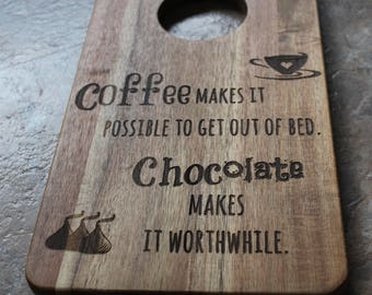 Coffee makes it Possible, Chocolate makes it worthwhile Design Acacia Wood Serving Board. Great for Housewarming and Wedding gifts.