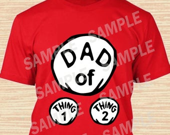Dad of Thing 1 Thing 2. Dr. Seuss Digital File. Personalized Family Shirts, Birthday Party. Iron on Transfer. Printable. Instant Download