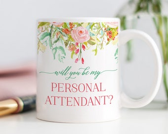 Will You Be My Personal Attendant? Attendant Proposal Mug Gift, Favor, Gift for Bridal Party, Mug for Personal Attendant, Wedding Favors