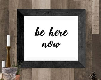 Be Here Now Printable Poster, Be Here Now Wall Art, Instant Download Inspirational Quote, Mindfulness Decor, Spa Art, Yoga Gift, Peace Art