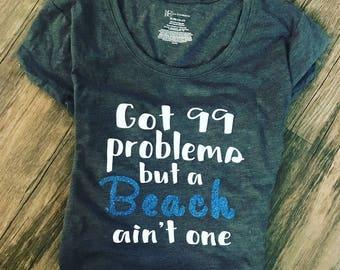 99 problems but a beach aint one