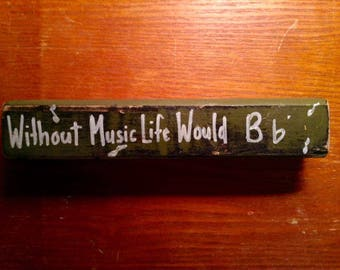 "Wooden Primitive decoration / plaque / sign.  ""Without You life would Bb"""