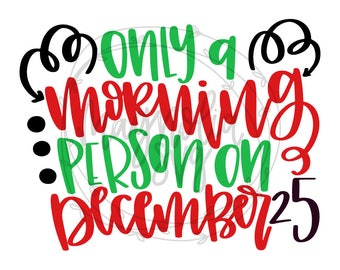 Only a Morning Person on December 25 svg, Christmas Morning SVG, Christmas SVG, Christmas Morning Person svg, Christmas Shirt svg, svg file