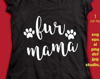 Fur Mama, SVG, dxf, studio.3, ai, eps, jpeg, png instant download design for cricut or silhouette