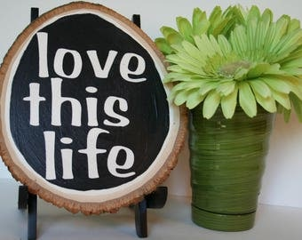 Wood Sign, Wood Slice, Love This Life