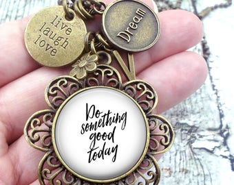 Do Something Good Today Necklace, Live Laugh Love, Positive Energy, Happy Thoughts, Good Vibrations, Girls, Teens, Women, Best Birthday
