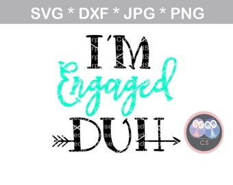 Im Engaged Duh, Mug, Ring, Wedding, svg, dxf, png, jpg digital cut file for cutting machines, personal, commercial, Silhouette Cameo, Cricut