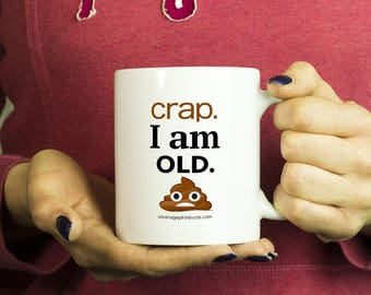 Ageing Humour Novelty Coffee Mug  Poop Emoji I am old Birthday gift for Mom, Dad, Brother Sister Tea Cup Funny Gift