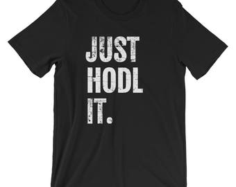 JUST HODL IT Funny Cryptocurrency T-Shirt