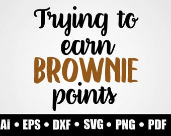Trying to earn brownie points / SVG / Dxf / Png / Eps / Ai / Pdf / Cricut cutting file / vector file / printable / silhouette / digital