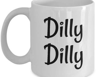 Dilly Dilly Coffee Mug