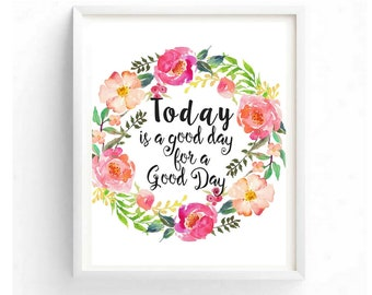 Today is a Good Day for a Good Day Print Today is a Good Day Wall Art Floral Wall Decor Good Day Sign Printable Family Wall Decor Family Art