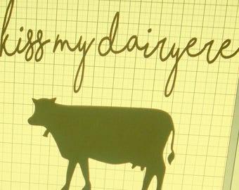 Kiss my dairyere, funny, vinyl top