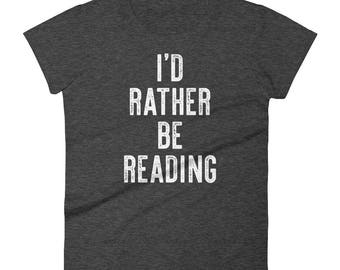 I'd Rather Be Reading Book Lover T Shirt Women's
