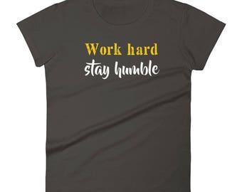 Work Hard Stay Humble Tshirt Women's short sleeve t-shirt