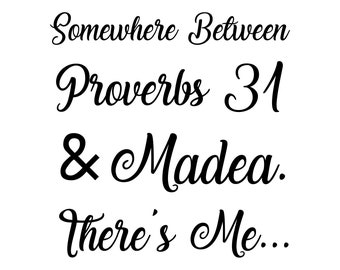 Somewhere between proverbs 31 & Madea There's Me Digital File SVG PNG DXF, vector file, silhouette, cricut