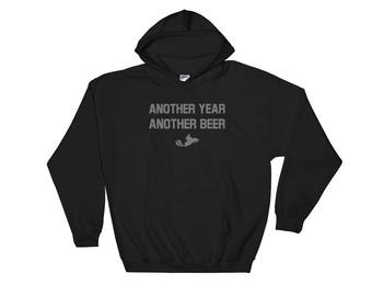 Another Year, Another Beer! Just Gonna Send it! Hooded Sweatshirt