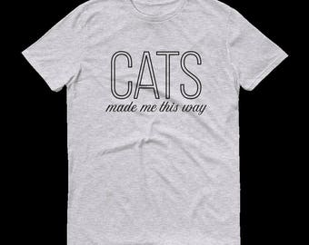 Cats Made Me This Way T-Shirt, Cat Shirt, Cat Lover, Cats, Cat Whiskers, Crazy Cat Lady, Cat Lady