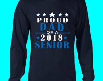 Proud Dad Of 2018 Senior Long Sleeve - Senior Class T Shirts