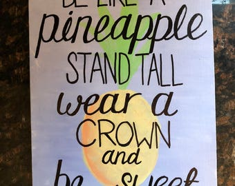 Be Like A Pineapple Hand Painted on Canvas