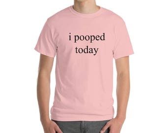 i pooped today Short-Sleeve T-Shirt
