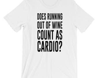 Does Running Out Of Wine Count As Cardio T-shirt Funny Tee