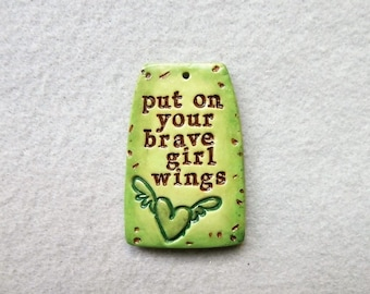 Life Message Pendant/Saying Pendant in Polymer Clay - Put on Your Brave Girl Wings