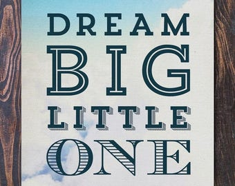 SALE 20% OFF Dream Big Little One Art Print - Ships Free in US, Multiple sizes. new baby gift, nursery decor, baby shower art, mothers day,
