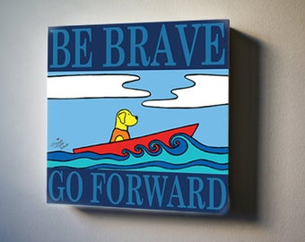 """Be Brave, Go Forward 8""""x8"""" Canvas Reproduction"""