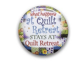 "Quilt Retreat Button/Pin - 1.5"" - 6 Pins"