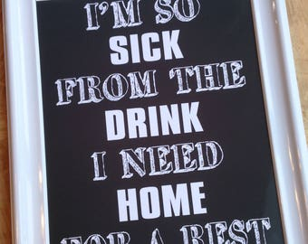 "I'm so sick from the drink I need home for a rest, printable, 8""x10"", instant download, gray, white, decor, man cave, Spirit of the West"