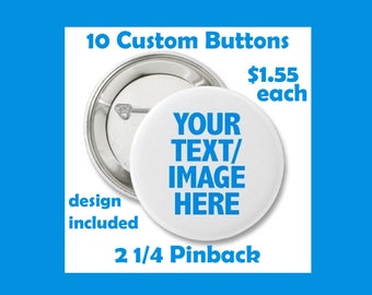"10 Custom Buttons 2 1/4"" Pinback"