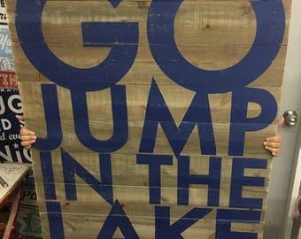 Super Large 36 x 48- Go Jump in the Lake, Cedar Rustic Sign