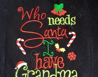Christmas shirt, holiday shirt, who needs sants, i have grandma, girls shirt, boys shirt, infant onepiece, embroidered shirt,  toddler shirt