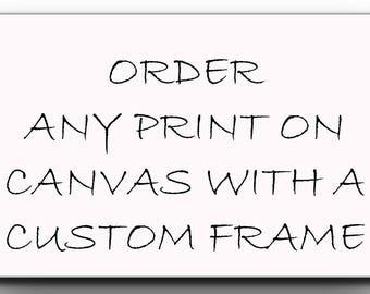Custom Frame,Custom Canvas Print, Order Any Print on Canvas, Wall Decor, Canvas Wall Art