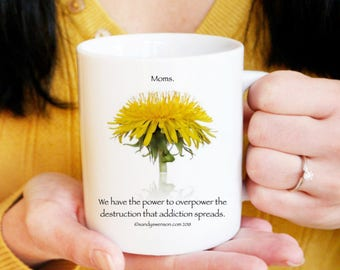 Addiction Support Gift for Mom - Coffee Mug - Addition Awareness Gift for Her -  Addiction Recovery Gift - Ceramic Mug - Dandelion Mug