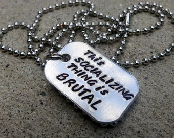 Angel quote dogtag - this socializing thing is brutal- Made to order
