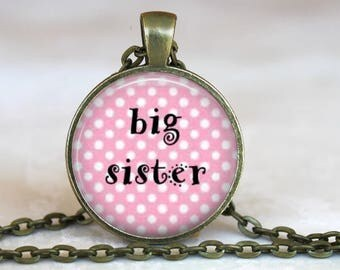 Big Sister..Pendant, Necklace or Key Ring