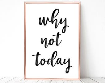 SALE -50% Why Not Today Digital Print Instant Art INSTANT DOWNLOAD Printable Wall Decor