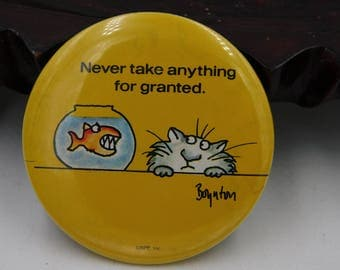 """Vintage Sandra Boynton """"Never Take Anything for Granted"""" Cat PinBack Button dr2"""