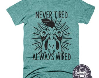 Never Tired Always Wired Funny Shirt | Chicken Shirt | Rooster Shirt | Coffee Shirt | Gamer Shirt | Vintage Shirt | Mens Funny Tshirts