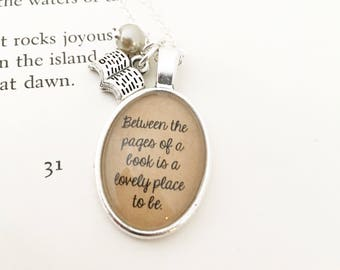 Between the Pages of a Book is a Lovely Place to Be.  Reader Necklace.