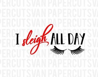 I sleigh All Day SVG //  Silhouette - Cameo - Cricuit
