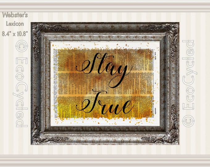 Stay True Inspirational Quote on Vintage Upcycled Dictionary Art Print Book Art Print Recycled meditation mindfulness gift motivational art