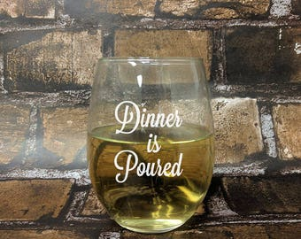 Dinner is Poured Stemless White Wine Glass