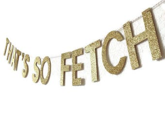 Glitter That's So Fetch Banner // Mean Girls Banner // Mean Girls Decor // Glitter Banner // Glitter Party Decor // Gold Glitter Party Decor