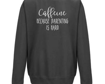 CAFFEINE Because Parenting is Hard - UNISEX JUMPER - New Parent Gift