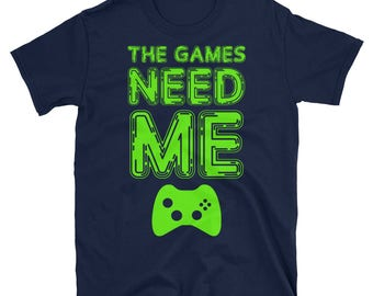 The Games Need Me Tee Shirt | Funny gamer gift shirt