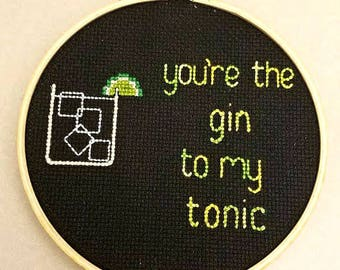 You're the gin to my tonic - Cross Stitch Quote - Customizable!